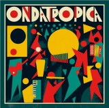 Music Review: Ondatrópica –Ondatrópica